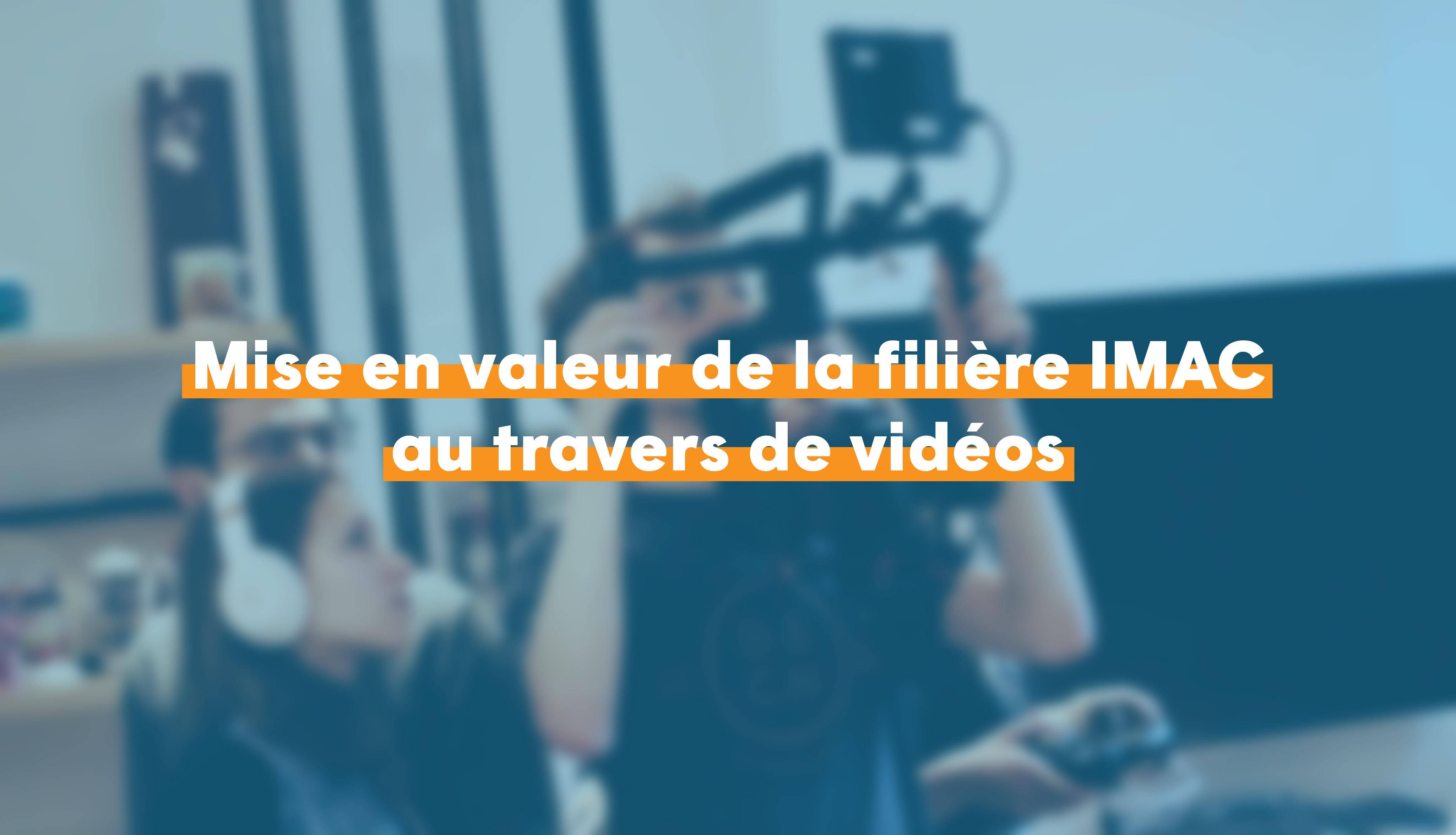 Mise en valeur de la filière IMAC au travers de vidéos